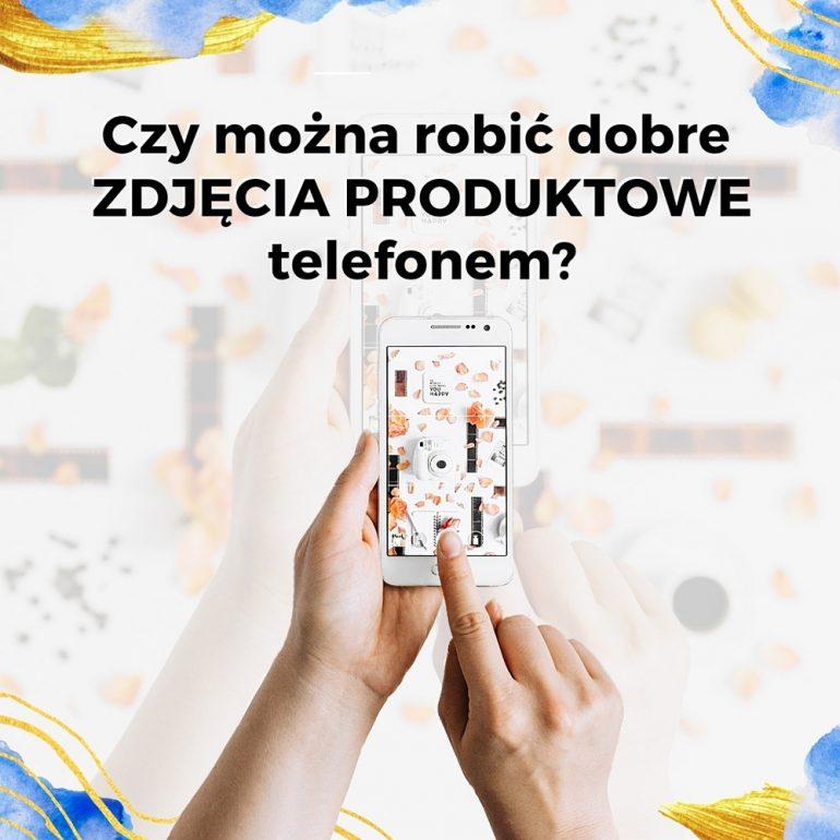 Jak robić dobre zdjęcia produktowe telefonem